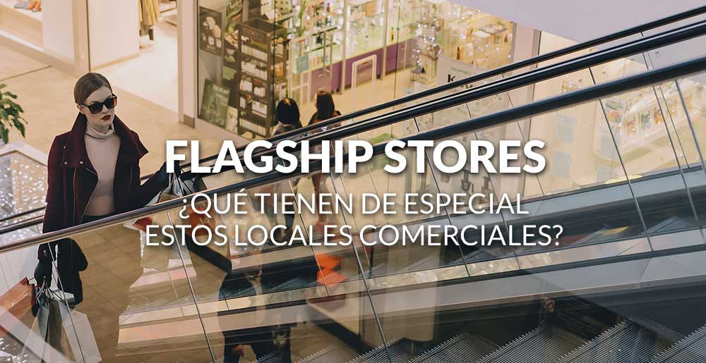 La fiebre por las flagship stores, ¿qué tienen de especial estos locales comerciales?
