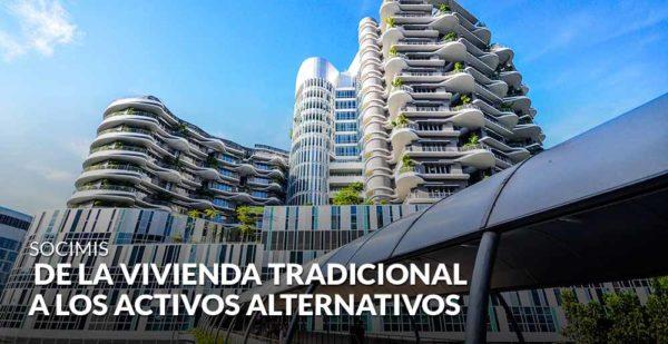 Socimis: de la vivienda tradicional a los activos alternativos