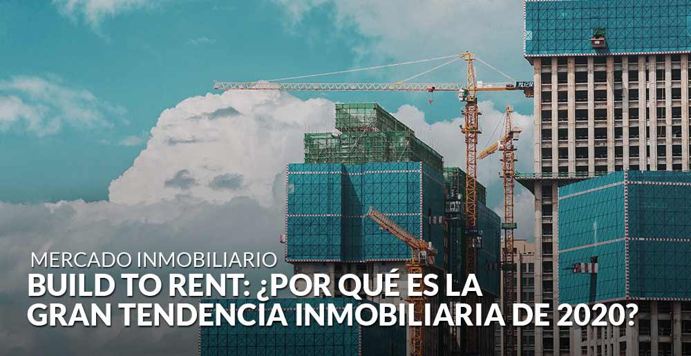 Build to rent: ¿por qué es la gran tendencia inmobiliaria de 2020?