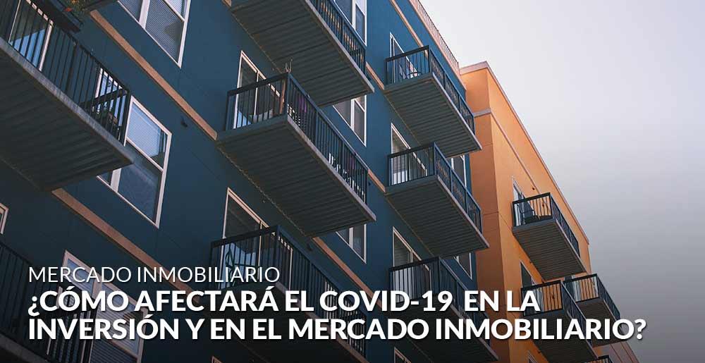 ¿Cómo afectará el Covid-19 en la inversión y en el mercado inmobiliario?