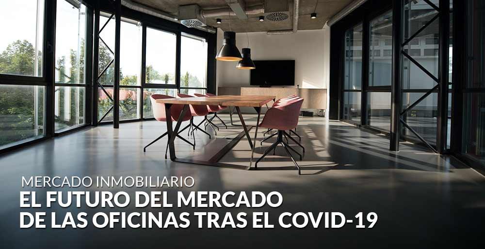 ¿Cuál será el futuro del mercado de las oficinas tras el Covid-19?