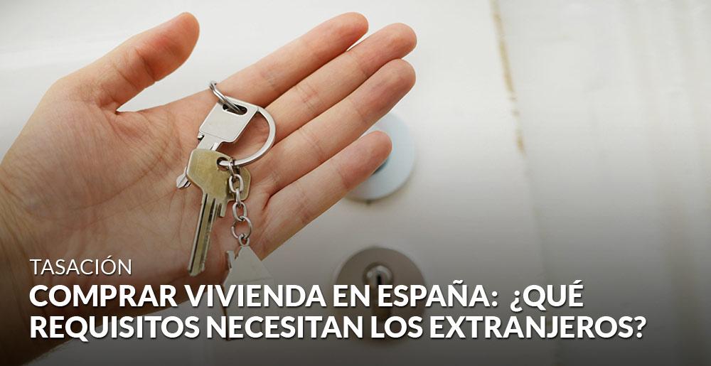 Comprar vivienda en España: ¿qué requisitos necesitan los extranjeros?