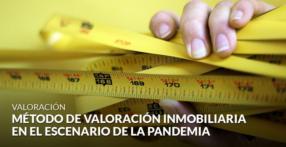 Valoración inmobiliaria en el escenario de la pandemia: ¿con qué metodología trabajamos?