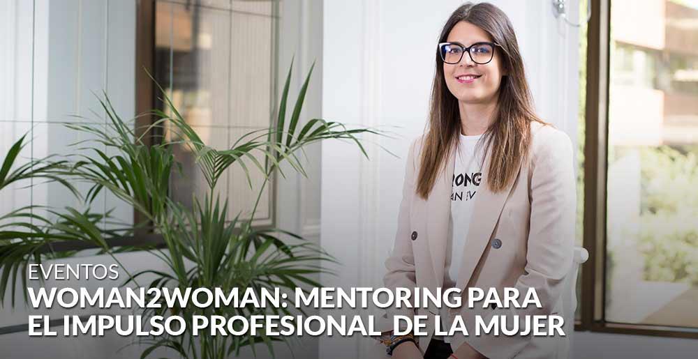 Woman2Woman: Mentoring para impulsar a la mujer en su trayectoria profesional