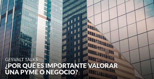 ¿Por qué es importante valorar una PYME o negocio?