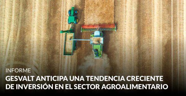 Gesvalt anticipa una tendencia creciente de inversión en el sector agroalimentario