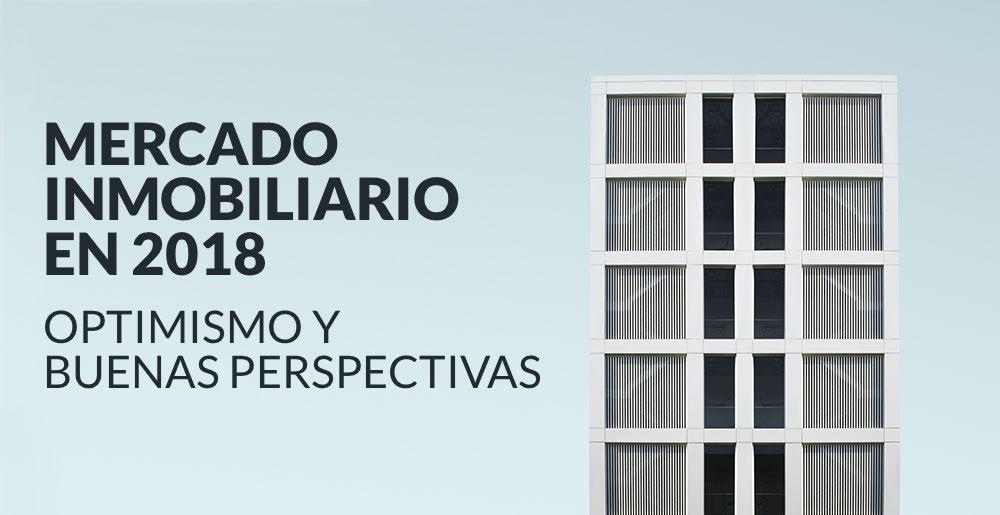 Cómo se comportará el mercado inmobiliario en 2018: optimismo y buenas perspectivas para el sector