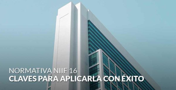 ¿Qué es NIIF 16? Claves para aplicarla con éxito