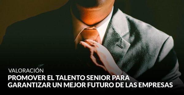 Promover el talento senior para garantizar un mejor futuro de las empresas