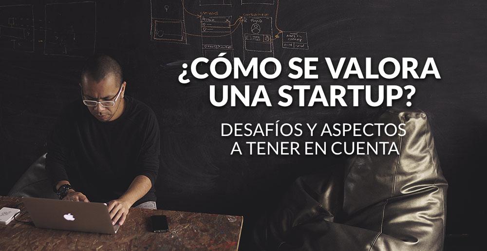 ¿Cómo se valora una Startup? Desafíos y aspectos a tener en cuenta para determinar su valor