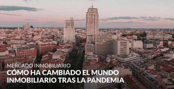 Cómo ha cambiado el mundo inmobiliario tras la pandemia